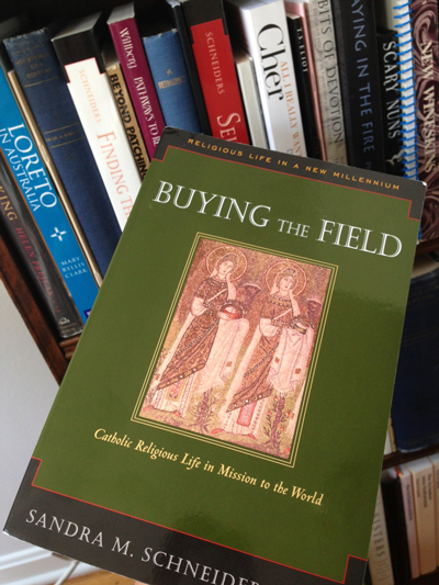 Buying the Field: Catholic Religious Life in Mission to the World by Sandra M. Schneiders IHM