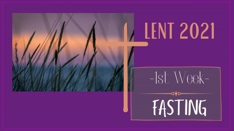 1st Week of Lent ~ FASTING