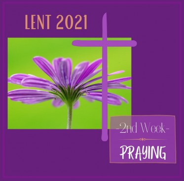 2nd Week of Lent - Praying